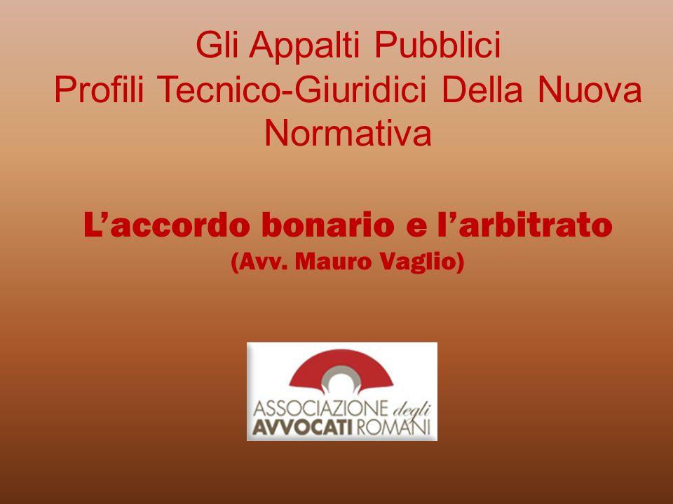 Gli Appalti Pubblici Profili Tecnico-Giuridici Della Nuova Normativa Laccordo bonario e larbitrato (Avv. Mauro Vaglio)