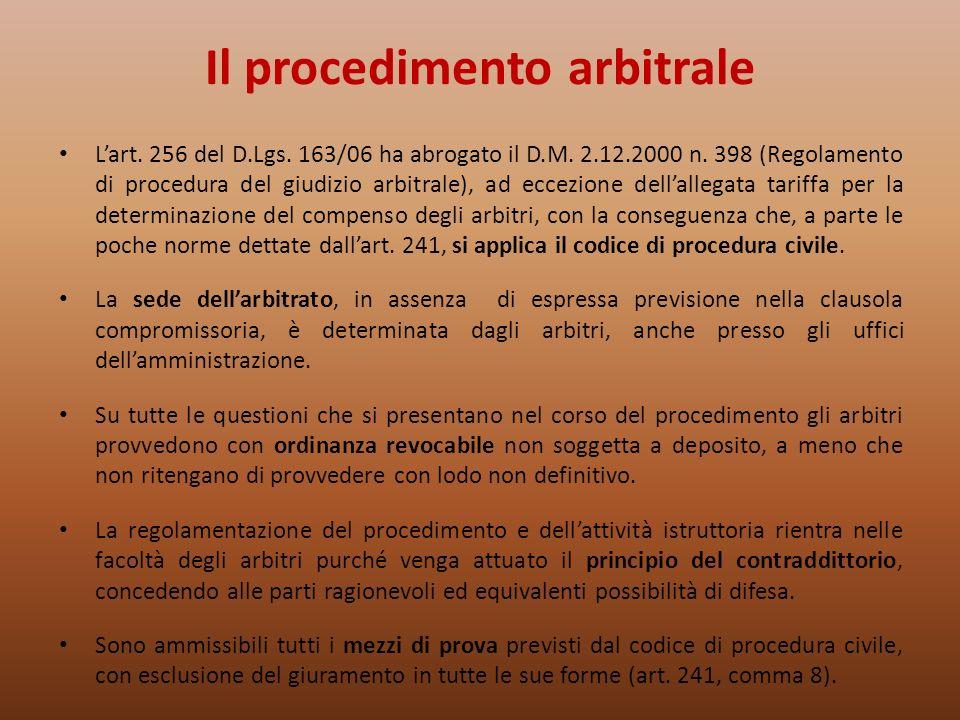 Il procedimento arbitrale Lart. 256 del D.Lgs. 163/06 ha abrogato il D.M. 2.12.2000 n. 398 (Regolamento di procedura del giudizio arbitrale), ad eccez
