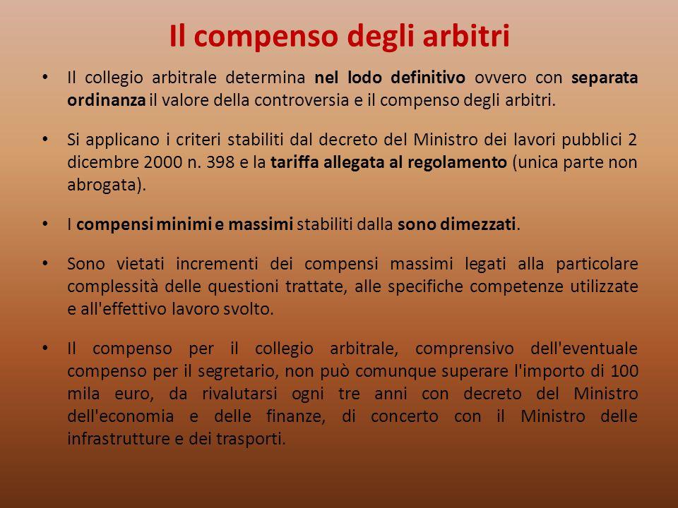 Il compenso degli arbitri Il collegio arbitrale determina nel lodo definitivo ovvero con separata ordinanza il valore della controversia e il compenso