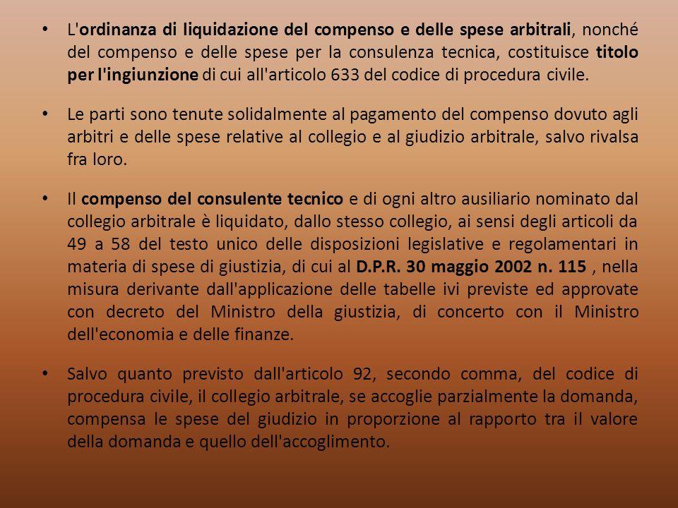 L'ordinanza di liquidazione del compenso e delle spese arbitrali, nonché del compenso e delle spese per la consulenza tecnica, costituisce titolo per