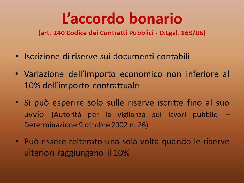 Laccordo bonario (art. 240 Codice dei Contratti Pubblici - D.Lgsl. 163/06) Iscrizione di riserve sui documenti contabili Variazione dellimporto econom