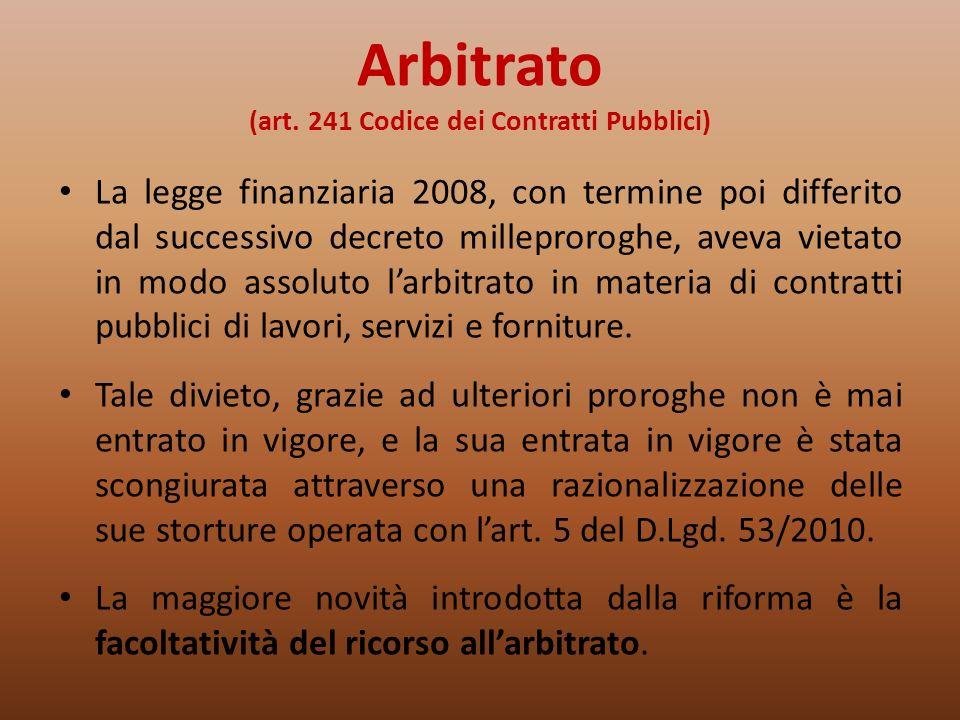 Arbitrato (art. 241 Codice dei Contratti Pubblici) La legge finanziaria 2008, con termine poi differito dal successivo decreto milleproroghe, aveva vi