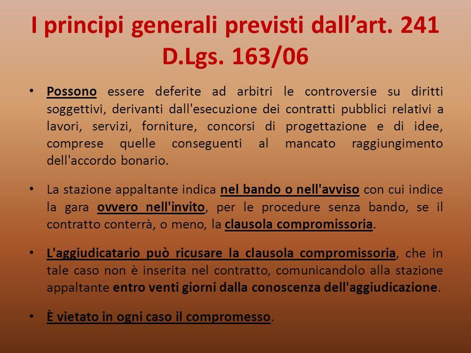 I principi generali previsti dallart. 241 D.Lgs. 163/06 Possono essere deferite ad arbitri le controversie su diritti soggettivi, derivanti dall'esecu