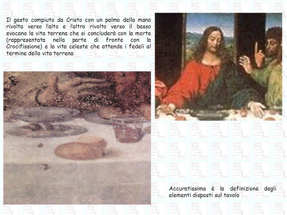 Accuratissima è la definizione degli elementi disposti sul tavolo Il gesto compiuto da Cristo con un palmo della mano rivolta verso lalto e laltro riv