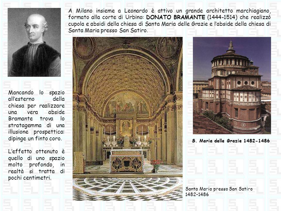 A Milano insieme a Leonardo è attivo un grande architetto marchiagiano, formato alla corte di Urbino: DONATO BRAMANTE (1444-1514) che realizzò cupola