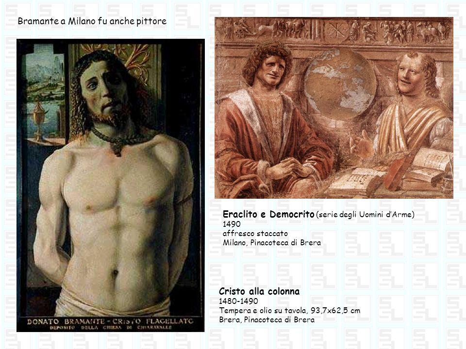 Bramante a Milano fu anche pittore Cristo alla colonna 1480-1490 Tempera e olio su tavola, 93,7x62,5 cm Brera, Pinacoteca di Brera Eraclito e Democrit