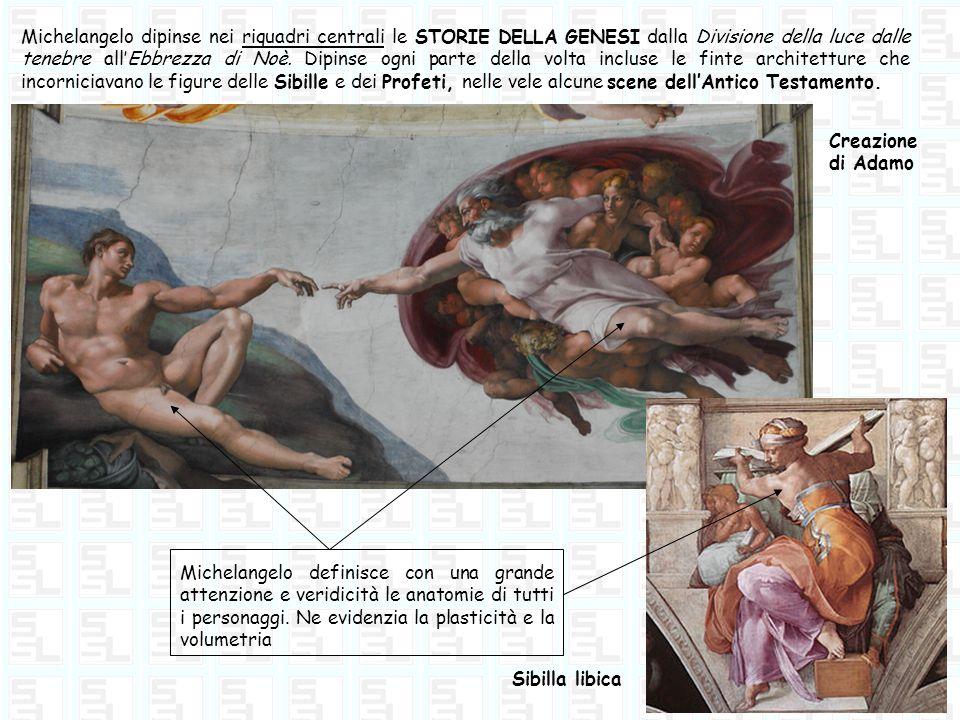 Michelangelo dipinse nei riquadri centrali le STORIE DELLA GENESI dalla Divisione della luce dalle tenebre allEbbrezza di Noè. Dipinse ogni parte dell