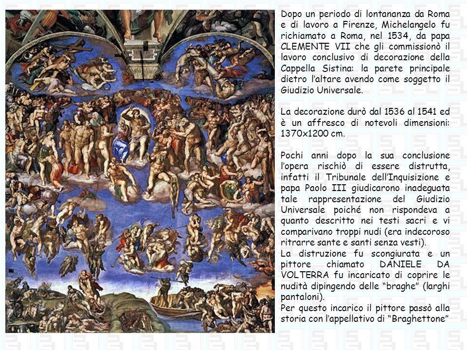Dopo un periodo di lontananza da Roma e di lavoro a Firenze, Michelangelo fu richiamato a Roma, nel 1534, da papa CLEMENTE VII che gli commissionò il