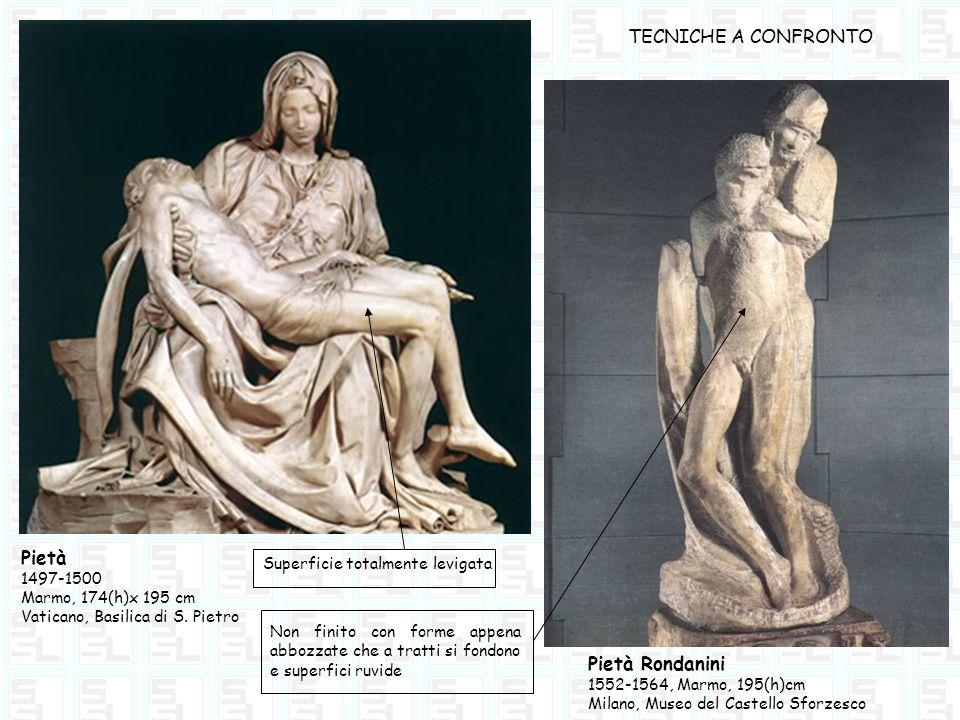 TECNICHE A CONFRONTO Pietà 1497-1500 Marmo, 174(h)x 195 cm Vaticano, Basilica di S. Pietro Superficie totalmente levigata Pietà Rondanini 1552-1564, M