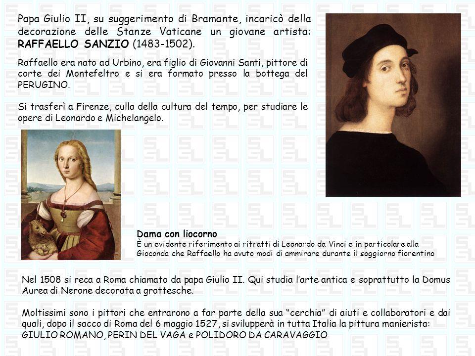 Papa Giulio II, su suggerimento di Bramante, incaricò della decorazione delle Stanze Vaticane un giovane artista: RAFFAELLO SANZIO (1483-1502). Raffae