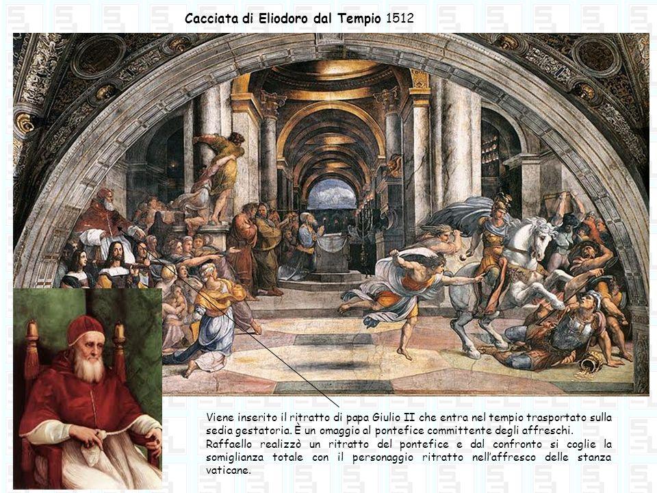 Cacciata di Eliodoro dal Tempio 1512 Viene inserito il ritratto di papa Giulio II che entra nel tempio trasportato sulla sedia gestatoria. È un omaggi