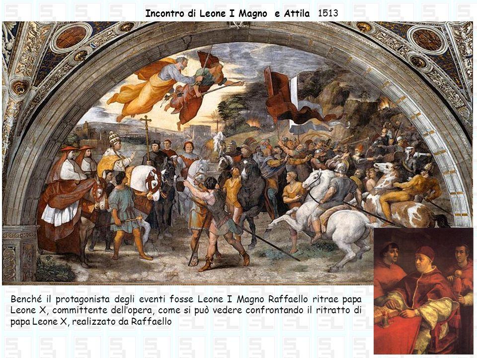 Incontro di Leone I Magno e Attila 1513 Benché il protagonista degli eventi fosse Leone I Magno Raffaello ritrae papa Leone X, committente dellopera,