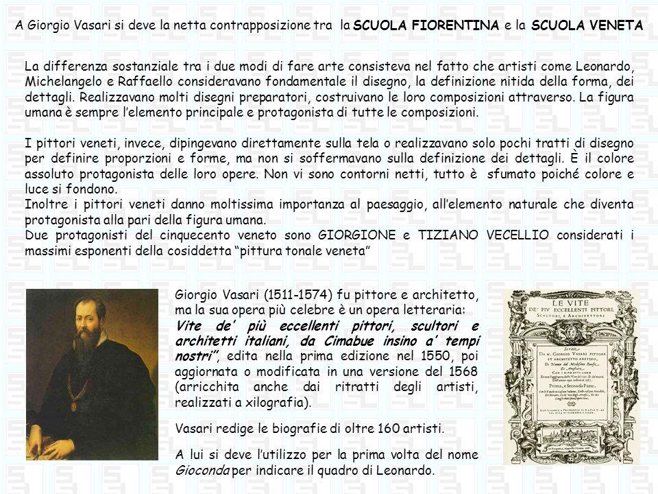A Giorgio Vasari si deve la netta contrapposizione tra la SCUOLA FIORENTINA e la SCUOLA VENETA La differenza sostanziale tra i due modi di fare arte c