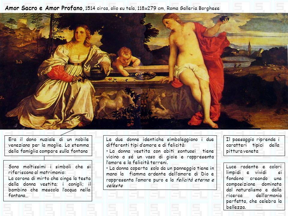 Amor Sacro e Amor Profano, 1514 circa, olio su tela, 118x279 cm, Roma Galleria Borghese Era il dono nuziale di un nobile veneziano per la moglie. Lo s