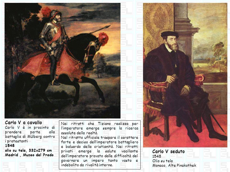 Carlo V a cavallo Carlo V è in procinto di prendere parte alla battaglia di Mülberg contro i protestanti 1548 olio su tela, 332x279 cm Madrid, Museo d