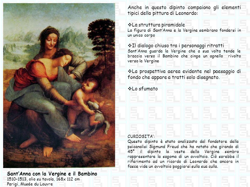 Anche in questo dipinto compaiono gli elementi tipici della pittura di Leonardo: La struttura piramidale La figura di SantAnna e la Vergine sembrano f