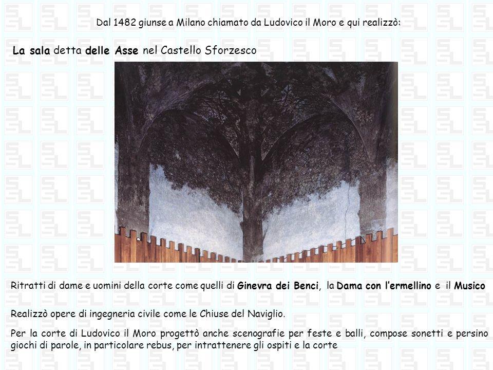 : Dal 1482 giunse a Milano chiamato da Ludovico il Moro e qui realizzò: La sala detta delle Asse nel Castello Sforzesco Realizzò opere di ingegneria c