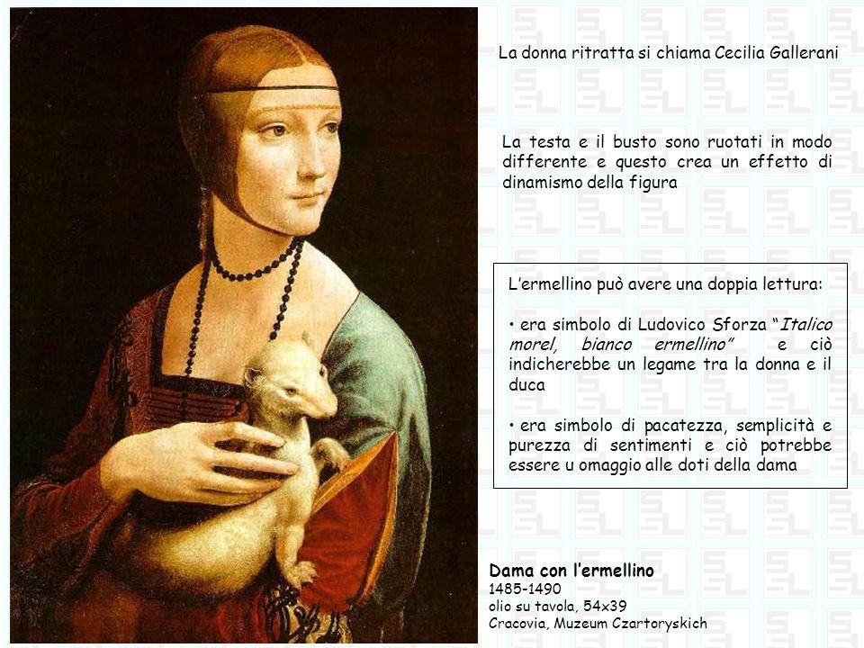 Dama con lermellino 1485-1490 olio su tavola, 54x39 Cracovia, Muzeum Czartoryskich La donna ritratta si chiama Cecilia Gallerani La testa e il busto s