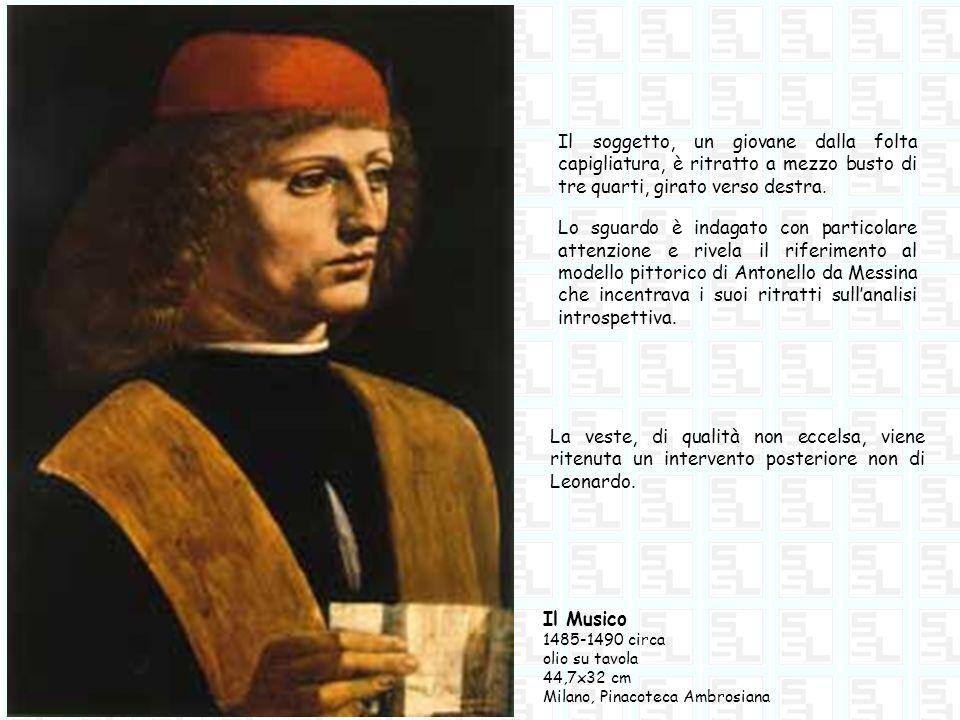 Il Musico 1485-1490 circa olio su tavola 44,7x32 cm Milano, Pinacoteca Ambrosiana Il soggetto, un giovane dalla folta capigliatura, è ritratto a mezzo