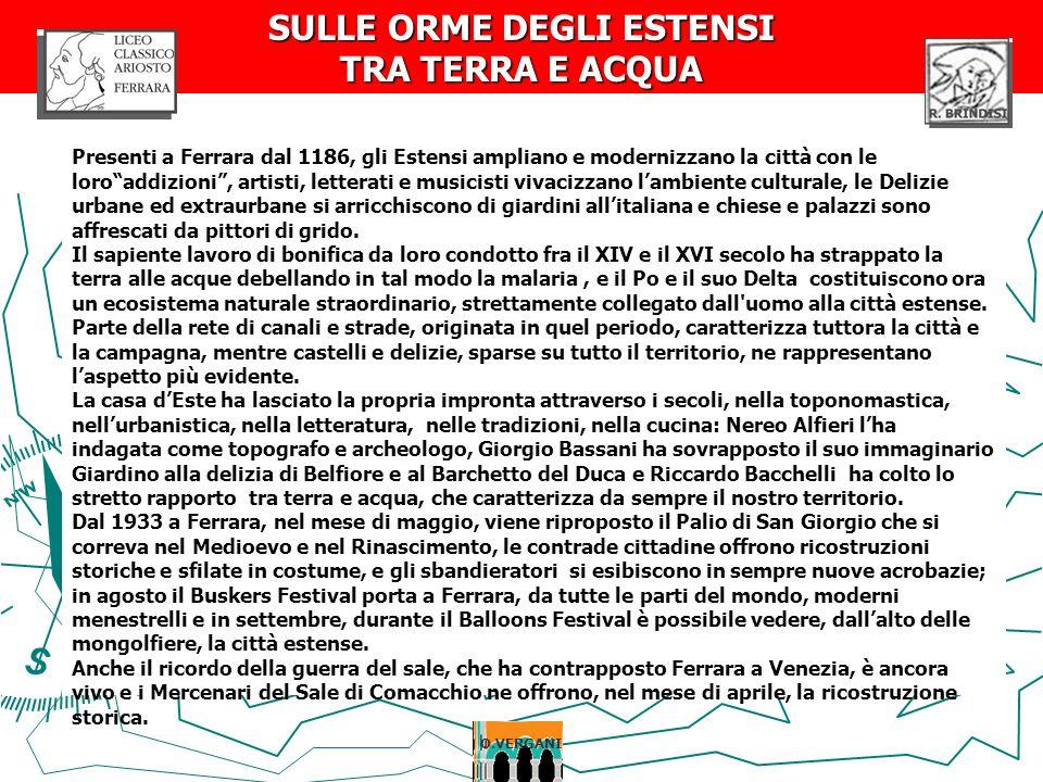 Presenti a Ferrara dal 1186, gli Estensi ampliano e modernizzano la città con le loroaddizioni, artisti, letterati e musicisti vivacizzano lambiente c