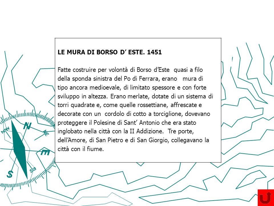 LE MURA DI BORSO D ESTE. 1451 Fatte costruire per volontà di Borso dEste quasi a filo della sponda sinistra del Po di Ferrara, erano mura di tipo anco