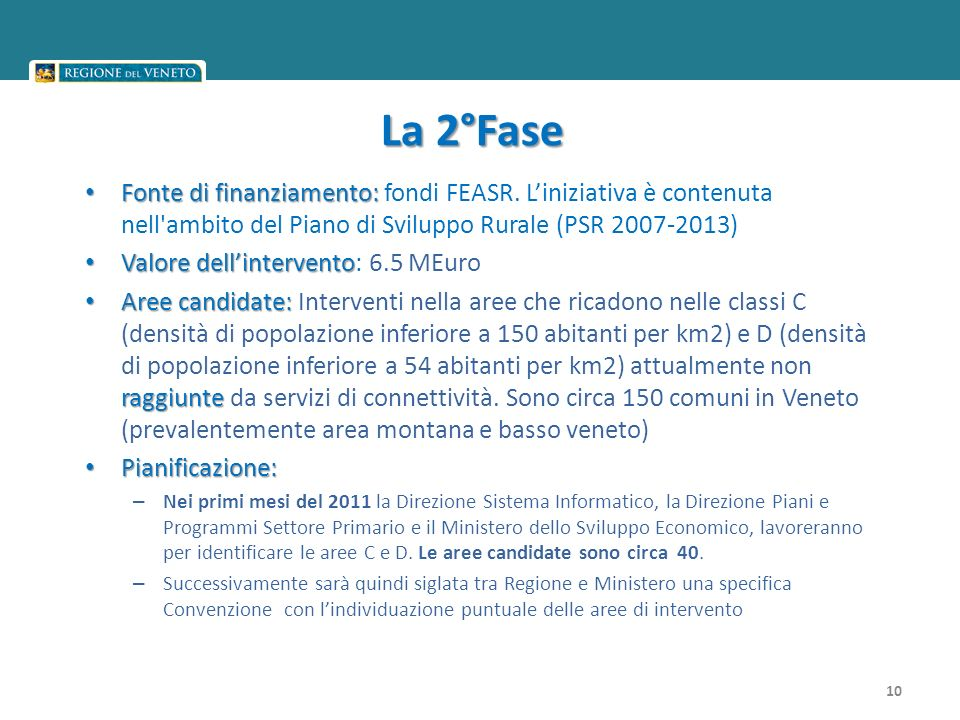 La 2°Fase Fonte di finanziamento: Fonte di finanziamento: fondi FEASR. Liniziativa è contenuta nell'ambito del Piano di Sviluppo Rurale (PSR 2007-2013