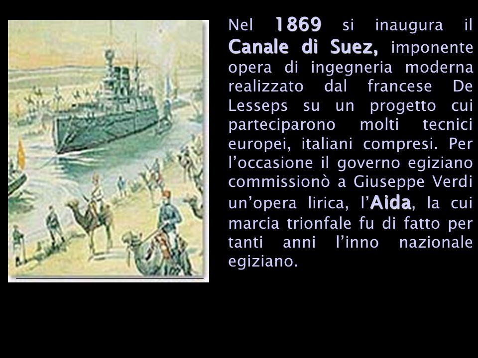 1869 Canale di Suez, Aida Nel 1869 si inaugura il Canale di Suez, imponente opera di ingegneria moderna realizzato dal francese De Lesseps su un progetto cui parteciparono molti tecnici europei, italiani compresi.