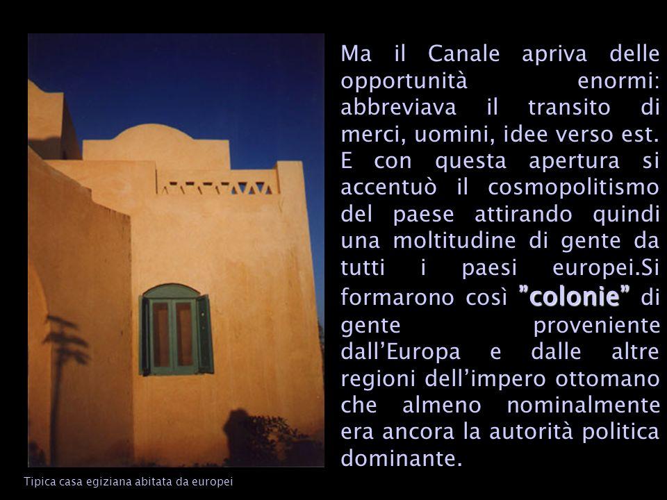 colonie Ma il Canale apriva delle opportunità enormi: abbreviava il transito di merci, uomini, idee verso est.