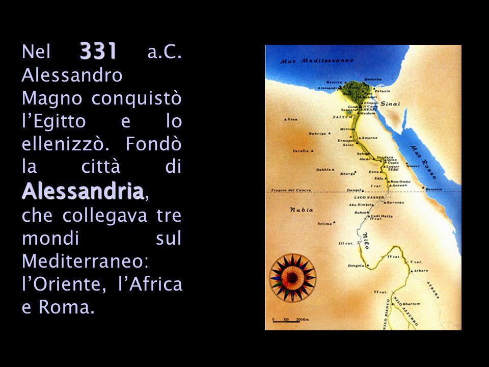 331 Alessandria Nel 331 a.C.Alessandro Magno conquistò lEgitto e lo ellenizzò.