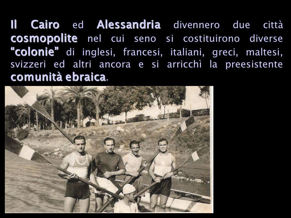 Il CairoAlessandria cosmopolite colonie comunità ebraica Il Cairo ed Alessandria divennero due città cosmopolite nel cui seno si costituirono diverse colonie di inglesi, francesi, italiani, greci, maltesi, svizzeri ed altri ancora e si arricchì la preesistente comunità ebraica.