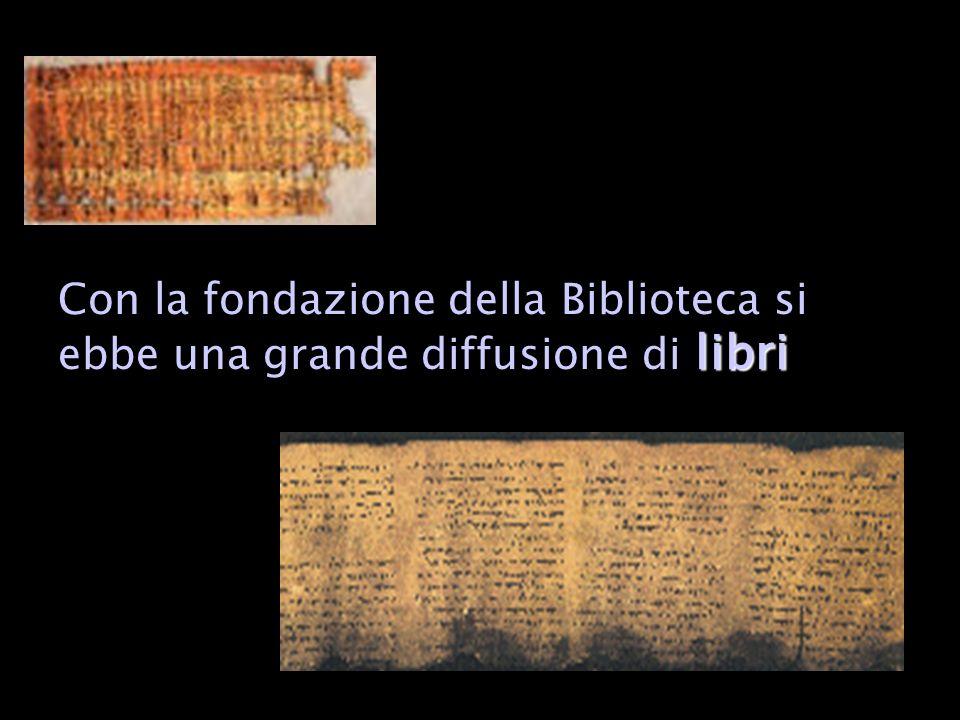 libri Con la fondazione della Biblioteca si ebbe una grande diffusione di libri
