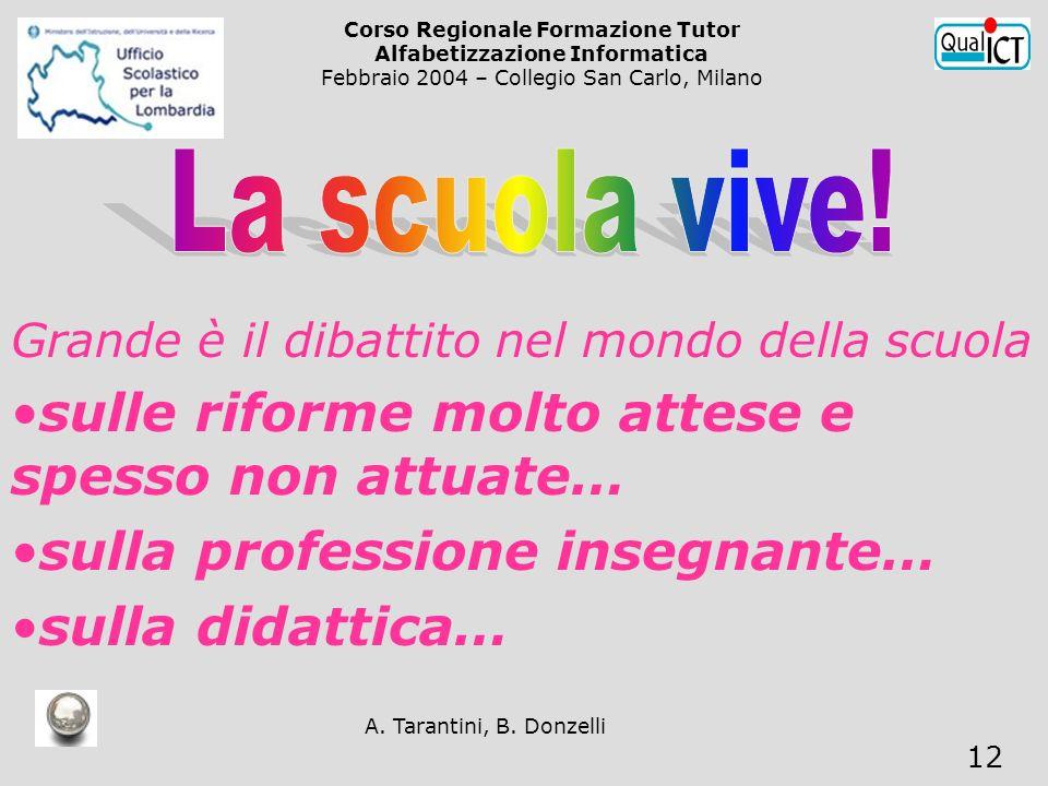 A. Tarantini, B. Donzelli 12 Grande è il dibattito nel mondo della scuola sulle riforme molto attese e spesso non attuate… sulla professione insegnant