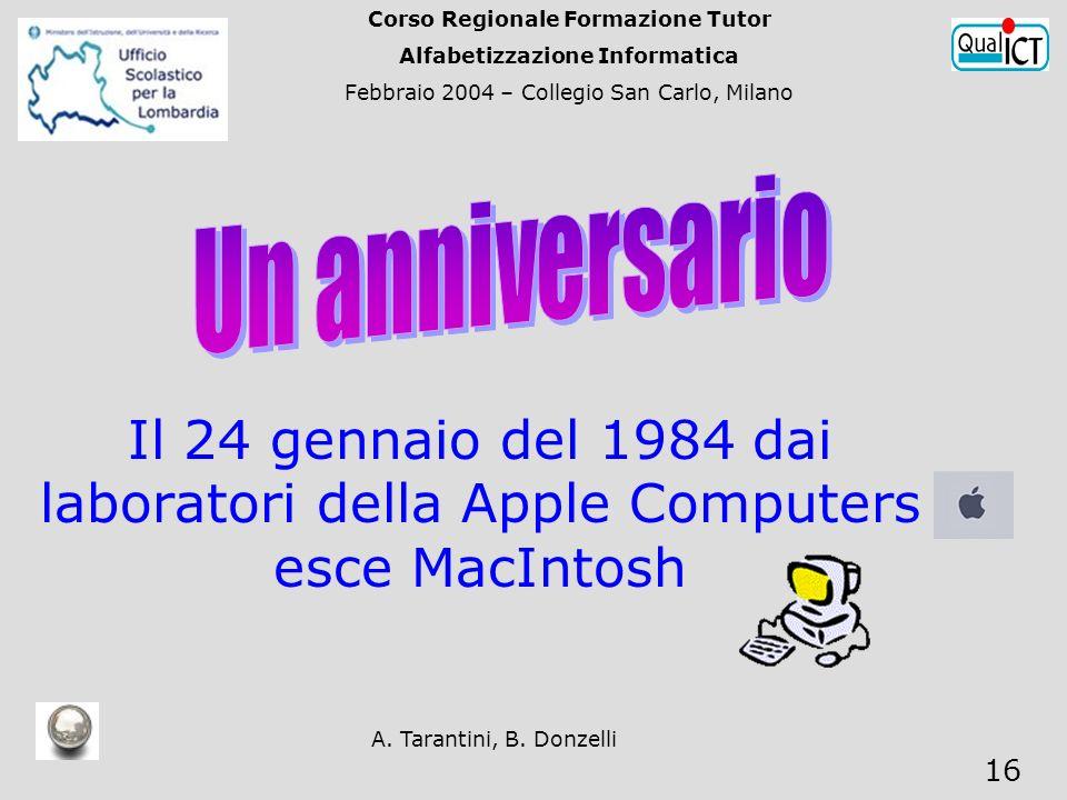 A. Tarantini, B. Donzelli 16 Il 24 gennaio del 1984 dai laboratori della Apple Computers esce MacIntosh Corso Regionale Formazione Tutor Alfabetizzazi
