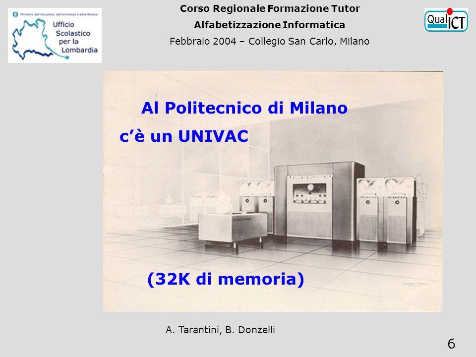 A. Tarantini, B. Donzelli 6 Al Politecnico di Milano cè un UNIVAC (32K di memoria) Corso Regionale Formazione Tutor Alfabetizzazione Informatica Febbr