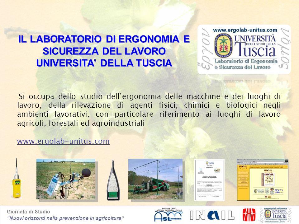 Giornata di Studio Nuovi orizzonti nella prevenzione in agricoltura IL LABORATORIO DI ERGONOMIA E SICUREZZA DEL LAVORO UNIVERSITA DELLA TUSCIA Si occu