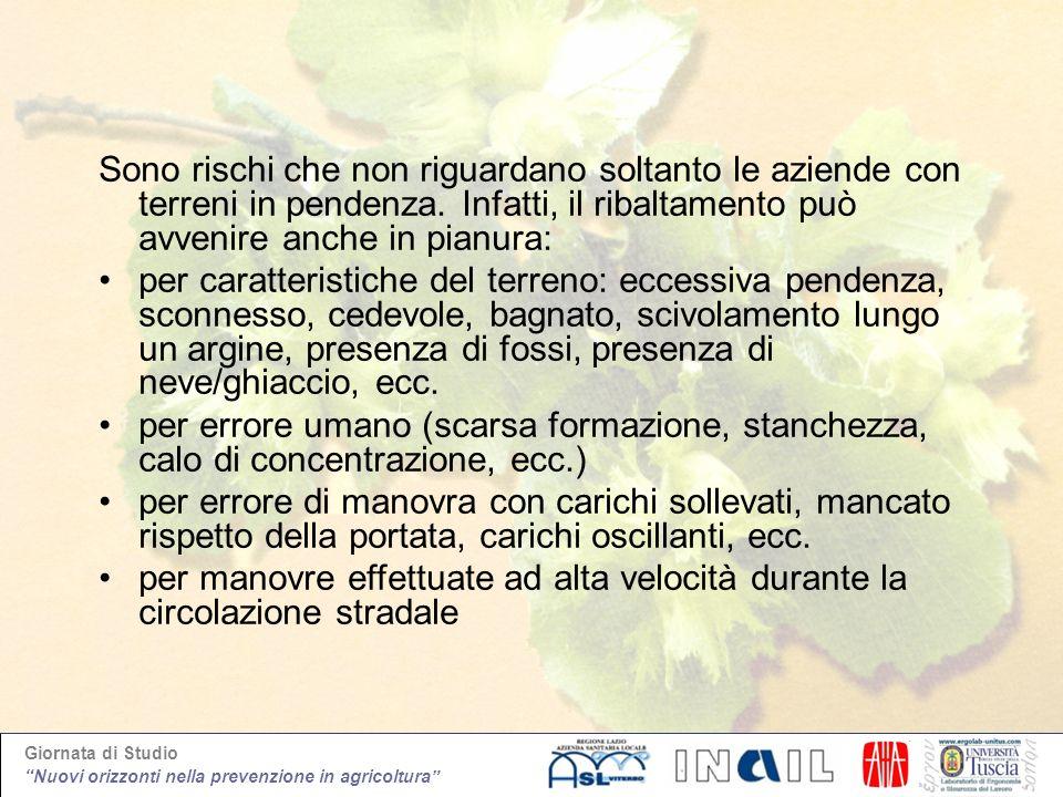 Giornata di Studio Nuovi orizzonti nella prevenzione in agricoltura Sono rischi che non riguardano soltanto le aziende con terreni in pendenza. Infatt