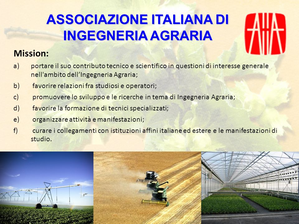 Giornata di Studio Nuovi orizzonti nella prevenzione in agricoltura ASSOCIAZIONE ITALIANA DI INGEGNERIA AGRARIA Mission: a)portare il suo contributo t