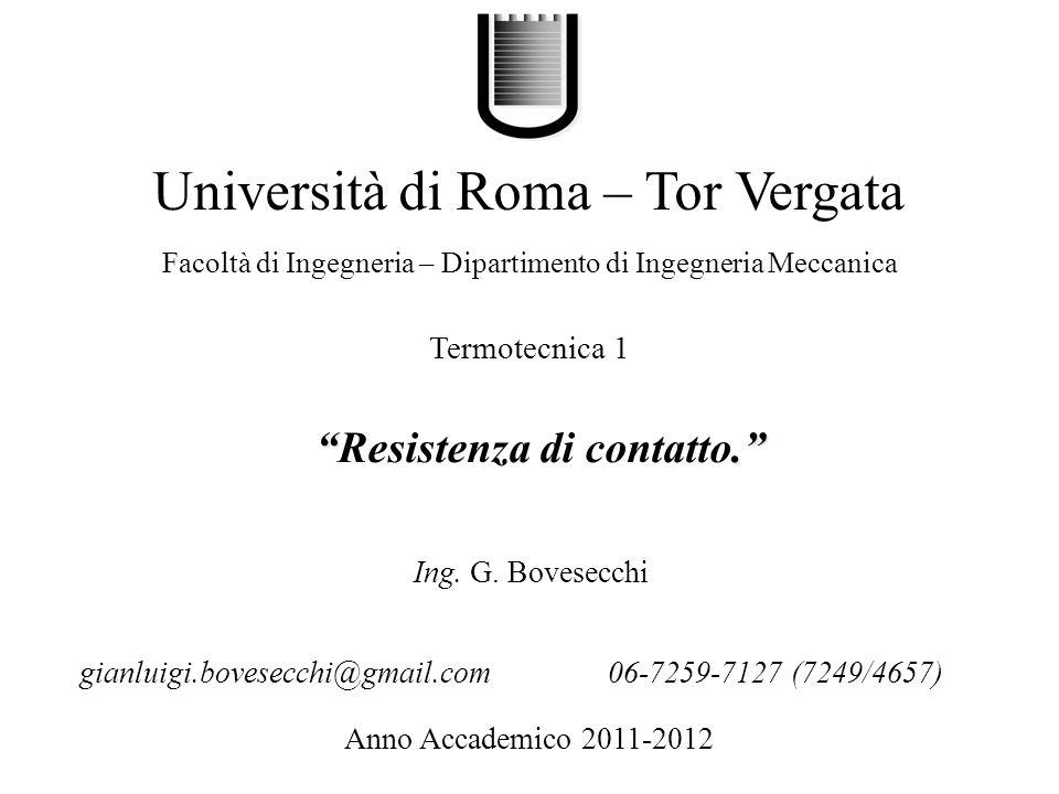 .Resistenza di contatto. Università di Roma – Tor Vergata Facoltà di Ingegneria – Dipartimento di Ingegneria Meccanica Anno Accademico 2011-2012 Ing.