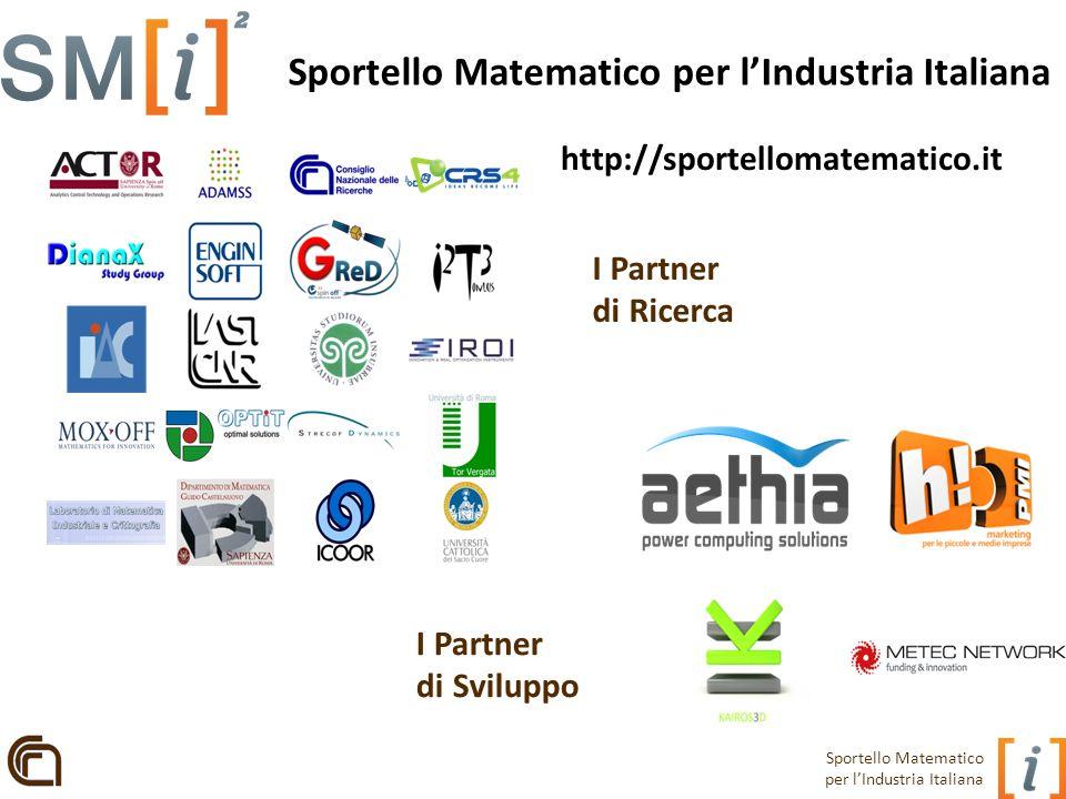 Sportello Matematico per lIndustria Italiana I Partner di Ricerca I Partner di Sviluppo Sportello Matematico per lIndustria Italiana http://sportellom