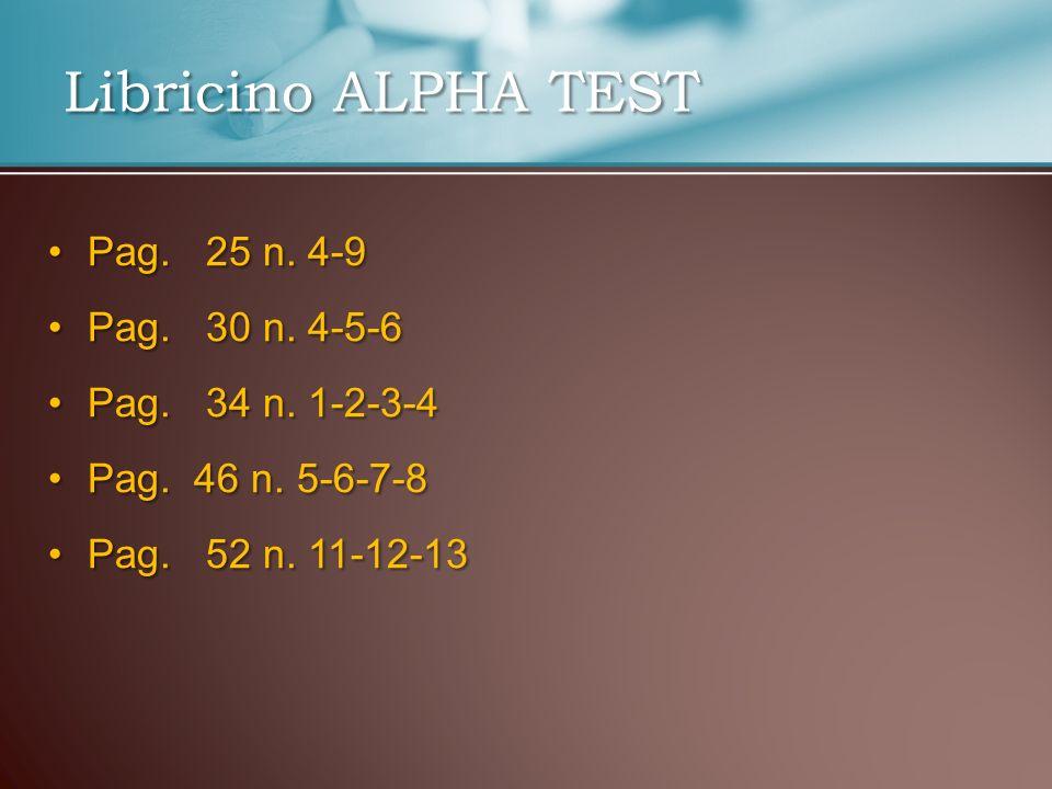 Libricino ALPHA TEST Pag. 25 n. 4-9Pag. 25 n. 4-9 Pag. 30 n. 4-5-6Pag. 30 n. 4-5-6 Pag. 34 n. 1-2-3-4Pag. 34 n. 1-2-3-4 Pag. 46 n. 5-6-7-8Pag. 46 n. 5