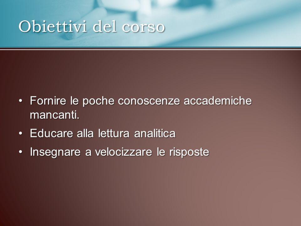 Obiettivi del corso Fornire le poche conoscenze accademiche mancanti.Fornire le poche conoscenze accademiche mancanti. Educare alla lettura analiticaE