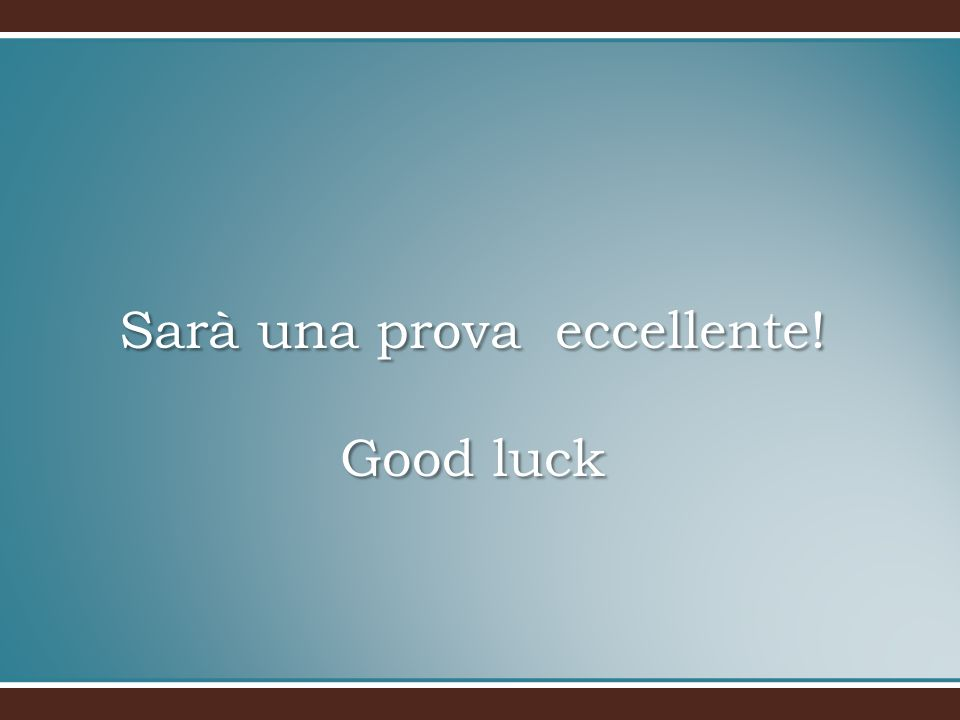 Sarà una prova eccellente! Good luck