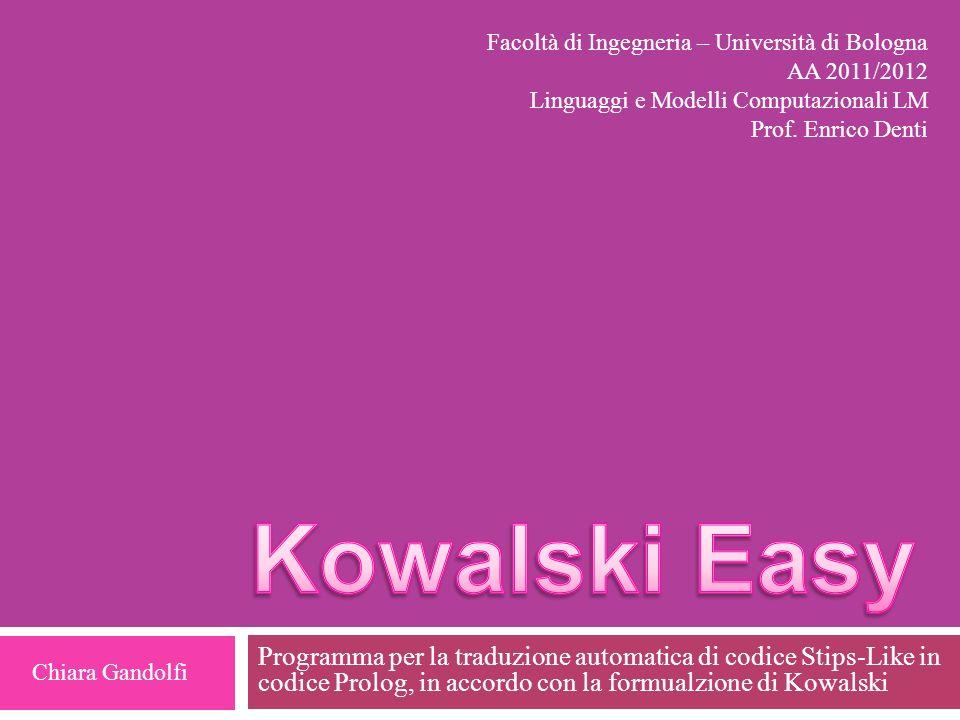 Programma per la traduzione automatica di codice Stips-Like in codice Prolog, in accordo con la formualzione di Kowalski Facoltà di Ingegneria – Unive