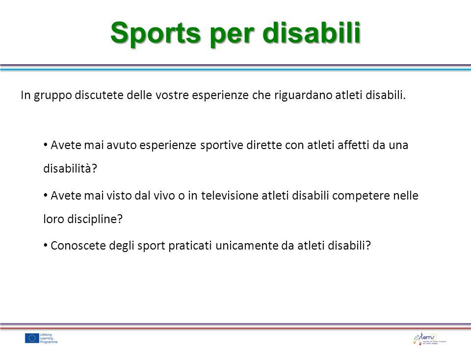 Sports per disabili In gruppo discutete delle vostre esperienze che riguardano atleti disabili. Avete mai avuto esperienze sportive dirette con atleti
