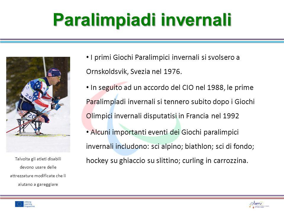 I primi Giochi Paralimpici invernali si svolsero a Ornskoldsvik, Svezia nel 1976. In seguito ad un accordo del CIO nel 1988, le prime Paralimpiadi inv