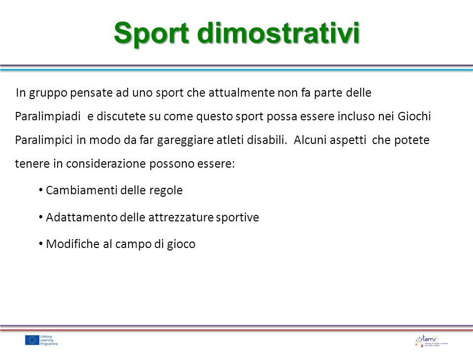 Sport dimostrativi In gruppo pensate ad uno sport che attualmente non fa parte delle Paralimpiadi e discutete su come questo sport possa essere inclus