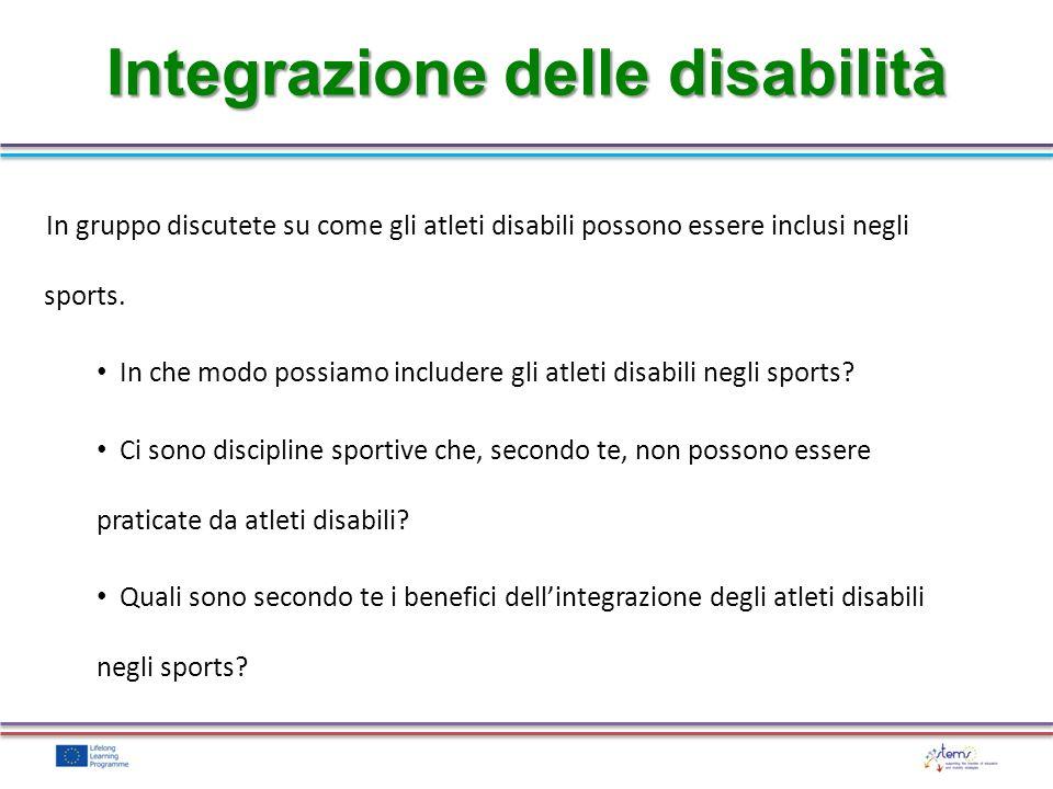 Integrazione delle disabilità In gruppo discutete su come gli atleti disabili possono essere inclusi negli sports. In che modo possiamo includere gli