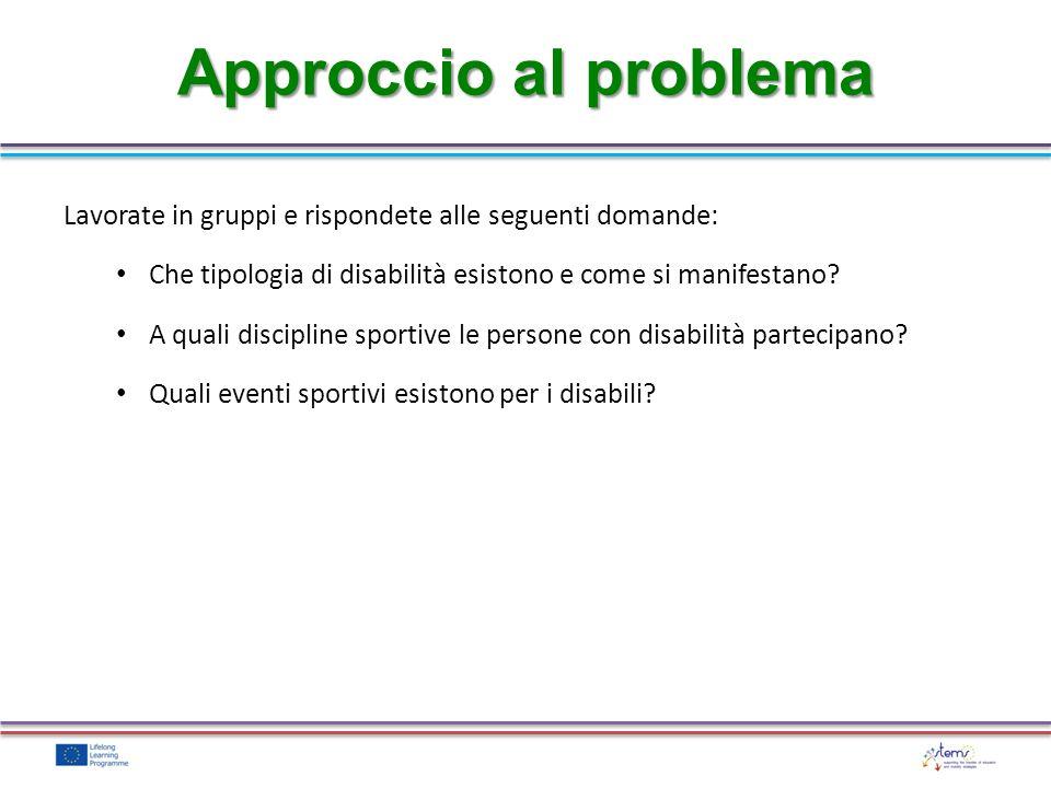 Lavorate in gruppi e rispondete alle seguenti domande: Che tipologia di disabilità esistono e come si manifestano? A quali discipline sportive le pers