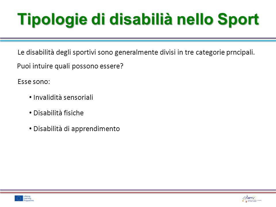 Le disabilità degli sportivi sono generalmente divisi in tre categorie prncipali. Puoi intuire quali possono essere? Esse sono: Invalidità sensoriali