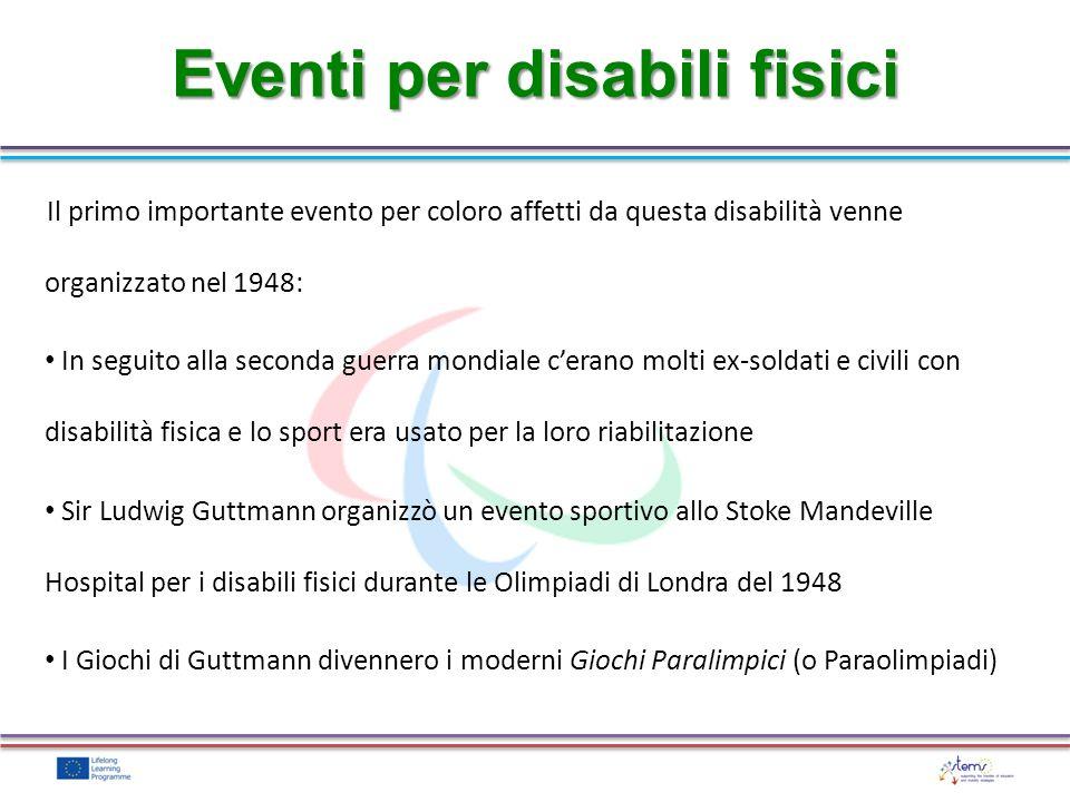 Eventi per disabili fisici Il primo importante evento per coloro affetti da questa disabilità venne organizzato nel 1948: In seguito alla seconda guer